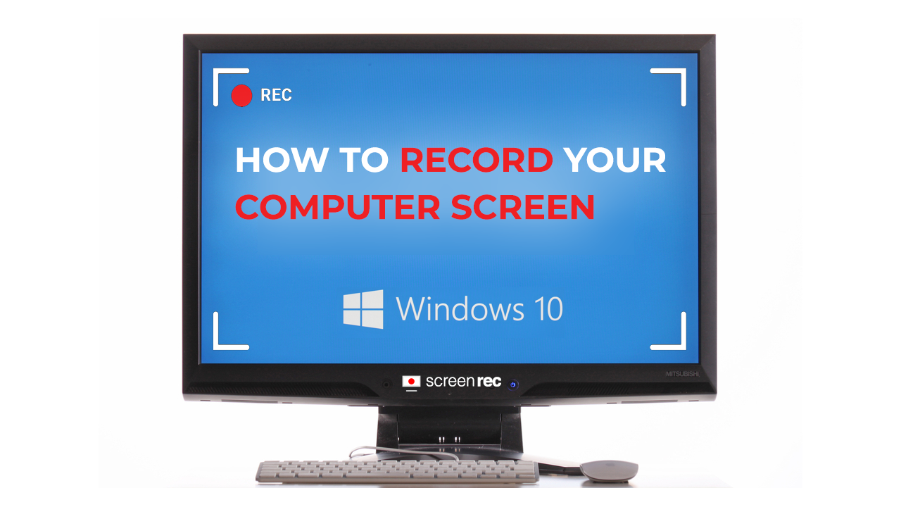 How To Record Your Computer Screen Windows 10